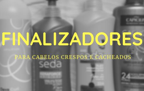 Finalizadores para cabelos crespos e cacheados