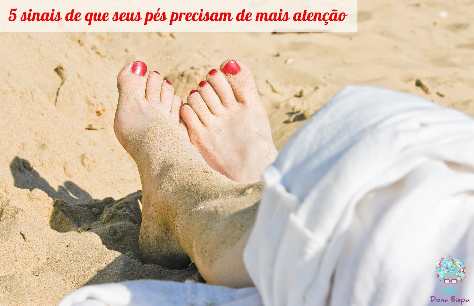5 sinais de que seus pés precisam de mais atenção