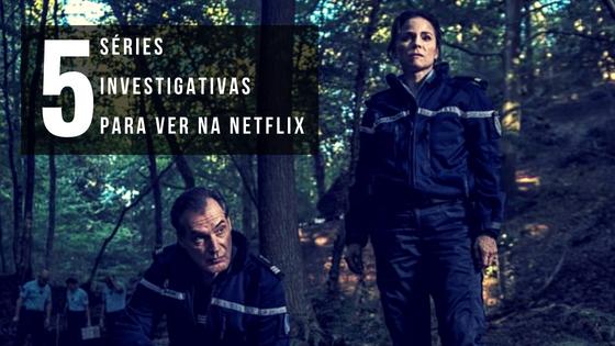 5 séries investigativas para ver na Netflix