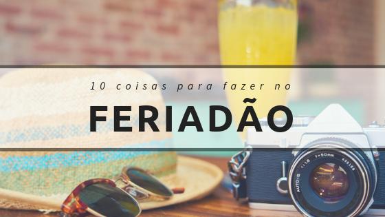 10 coisas para fazer no feriadão